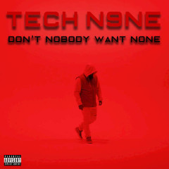 Tech N9ne (Don't Nobody Want None) (Single)