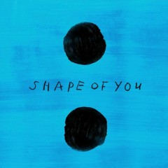 Shape Of You (Single) - Ed Sheeran