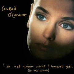 I Do Not Want What I Haven't Got - Sinéad O'Connor