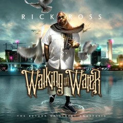 Walking On Water - Rick Ross