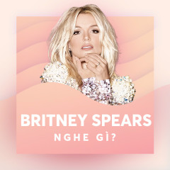 Britney Spears Nghe Gì?
