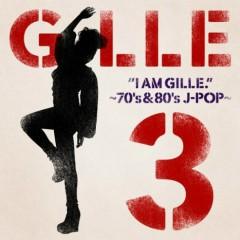 I AM GILLE.3~70's&80's J‐POP~ - GILLE