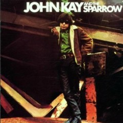 John Kay And The Sparrow (CD1)
