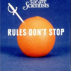 Rules Don't Stop - We Are Scientists