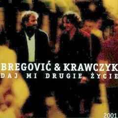 Daj Mi Drugie Zycie - Goran Bregović,Krzysztof Krawczyk