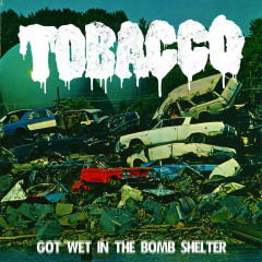 Got Wet In The Bomb Shelter (Single) - Tobacco