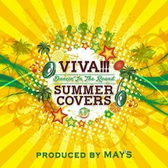 VIVA!!! SUMMER COVERS~Dancin'In The Round~