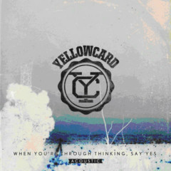 When You're Through Thinking, Say Yes Acoustic - Yellowcard