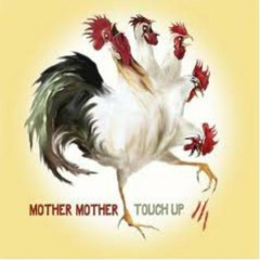 Touch Up - Mother Mother