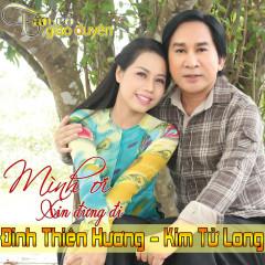 Mình Ơi Xin Đừng Đi - Đinh Thiên Hương, Kim Tử Long