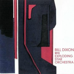 With Exploding Star Orchestra - Bill Dixon