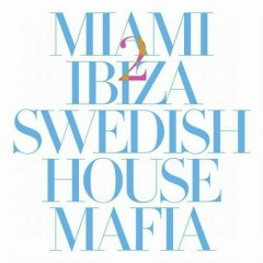 Miami 2 Ibiza - Swedish House Mafia