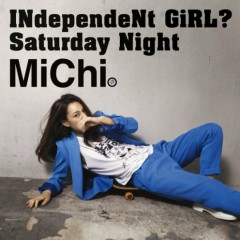 INdependeNt GiRL?/Saturday Night - Michi