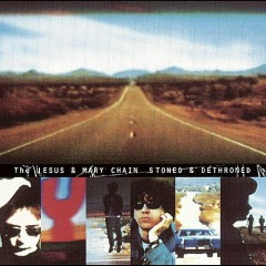 Stoned And Dethroned (Disc 2)  - The Jesus and Mary Chain