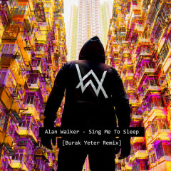 Sing Me To Sleep (Burak Yeter Remix) (Single)