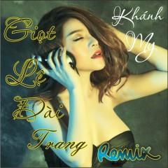 Giọt Lệ Đài Trang Remix - Khánh My