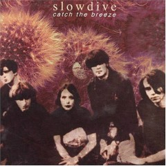 Catch The Breeze (CD1) - Slowdive