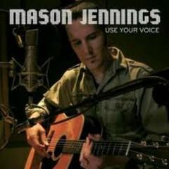 Use Your Voice - Mason Jennings
