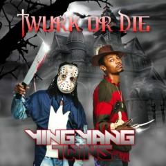 Twurk Or Die  - Ying Yang Twins