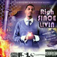 Rich Since Livin - Ace Capo