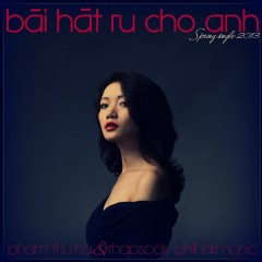Bài Hát Ru Cho Anh (Spring Single) - Phạm Thu Hà