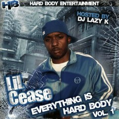 Everything Is Hard Body - Lil Cease