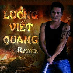 Lương Viết Quang Remix - Lương Viết Quang