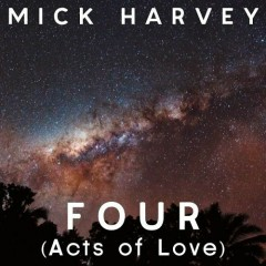 Four (Acts Of Love) - Mick Harvey