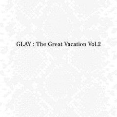 The Great Vacation Vol.2 ~Super Best Of Glay~ (CD2)