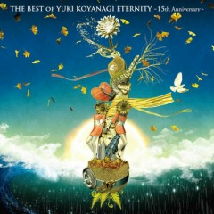 THE BEST OF YUKI KOYANAGI ETERNITY - 15th Anniversary - Yuki Koyanagi