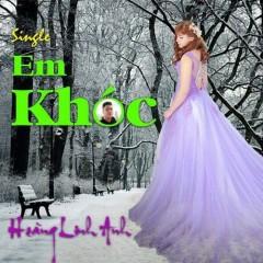 Em Khóc (Single) - Hoàng Linh Anh