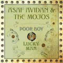 Poor Boy Lucky Man - Asaf Avidan & the Mojos