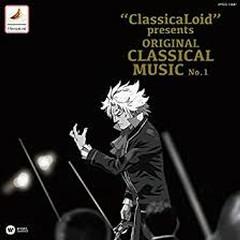 'ClassicaLoid' presents ORIGINAL CLASSICAL MUSIC No.1