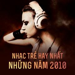 Nhạc Trẻ Hay Nhất Những Năm 2010