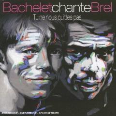 Bachelet Chante Brel : Tu Ne Nous Quittes Pas - Pierre Bachelet