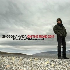ON THE ROAD 2011 - The Last Weekend (CD1) - Shogo Hamada