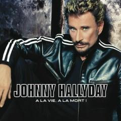 A La Vie, A La Mort (CD1) - Johnny Hallyday