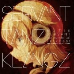 SERVANT TANZ KLANGZ -MUZIK SERVANT Instrumental Trax Best- - OTOMEKAN