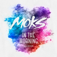 In The Morning (Single) - MOKS, KEPLER