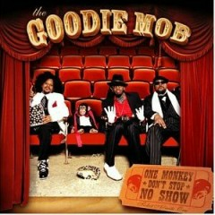 One Monkey Don't Stop No Show - Goodie Mob