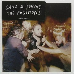 The Positions (CD1) - Gang Of Youths