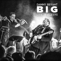 Big: Live In Europe (CD1) - Danny Bryant