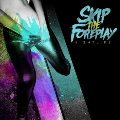 Nightlife - Skip The Foreplay