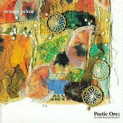 Poetic Ore ; Invisible Beautiful Realism - Orange Pekoe