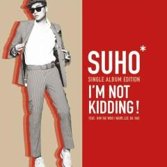I'm Not Kidding - Suho