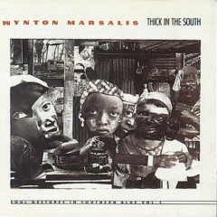 Thick In The South - Wynton Marsalis