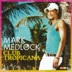 Club Tropicana (New Edition) - Mark Medlock