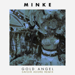 Gold Angel (Savoir Adore Remix) (Single) - Minke