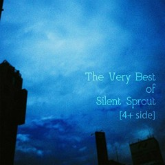 The Very Best of Silent Sprout [4+ side] - Silent Sprout