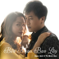 Bên Nhau Bao Lâu (Single) - Nguyễn Ngọc Anh,Tô Minh Đức